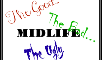 The Good, The Bad and The Ugly: The Best and Worst of Midlife – Part 3