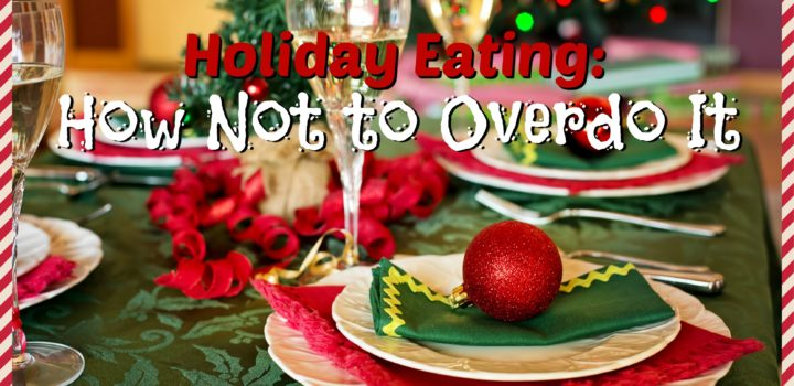 Holiday Eating: How Not to Overdo It