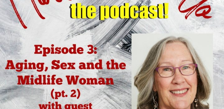 Ep. 3: Aging, Sex and the Women of Midlife with Walker Thornton pt. 2