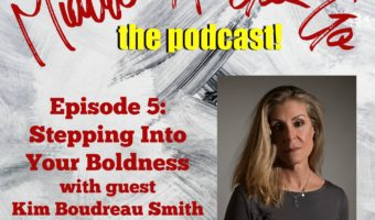 Ep. 5: Stepping Into Your Boldness with Kim Boudreau Smith