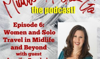 Ep. 6: Women and Solo Travel in Midlife and Beyond with Jennifer Buccholz