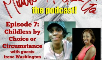 Ep. 7: Childless by Choice or Circumstance with Irene Washington and Sandra Dawes