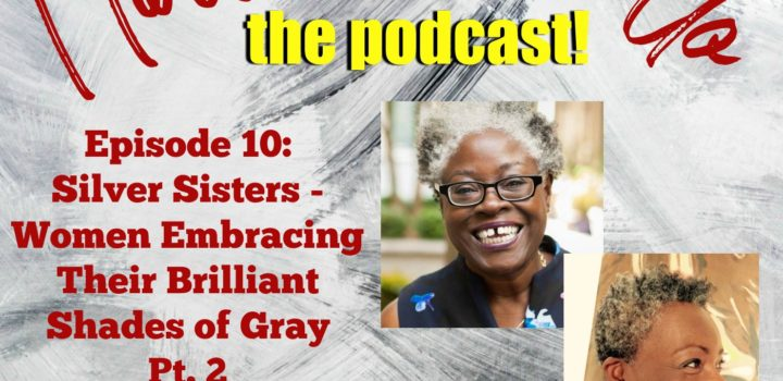 Ep. 10: Silver Sisters — Women Embracing Their Brilliant Shades of Gray pt. 2