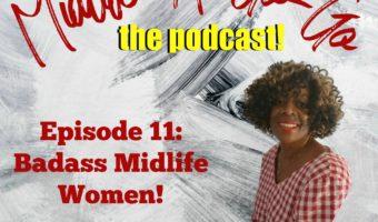 Ep. 11: An Ode to Badass Midlife Women