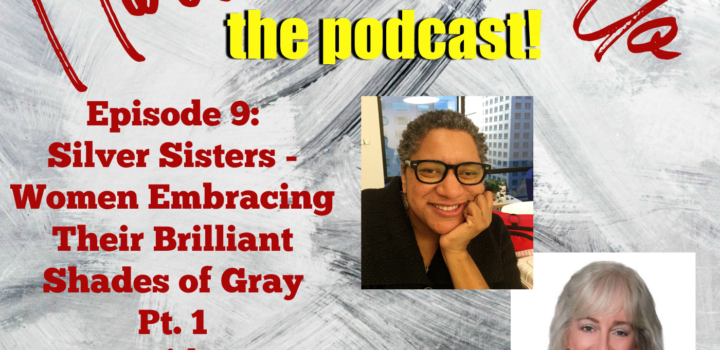Ep. 9: Silver Sisters — Women Embracing Their Brilliant Shades of Gray (pt. 1)