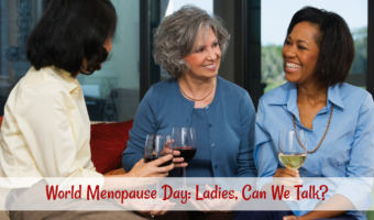 World Menopause Day: Ladies, Can We Talk?