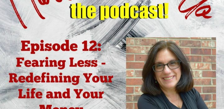 Ep. 12: Fearing Less: Redefining Your Life and Your Money with Patty Gale