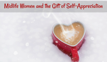 Midlife Women and the Gift of Self-Appreciation