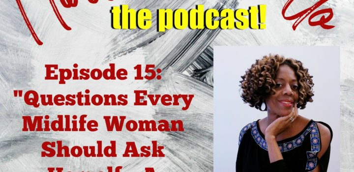 """Ep. 15 """"Questions Every Midlife Woman Should Ask Herself – A Baker's Dozen"""""""