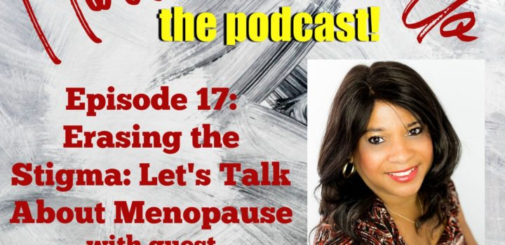 Erasing the Stigma: Let's Talk About Menopause with Antionette Blake (Ep. 17)