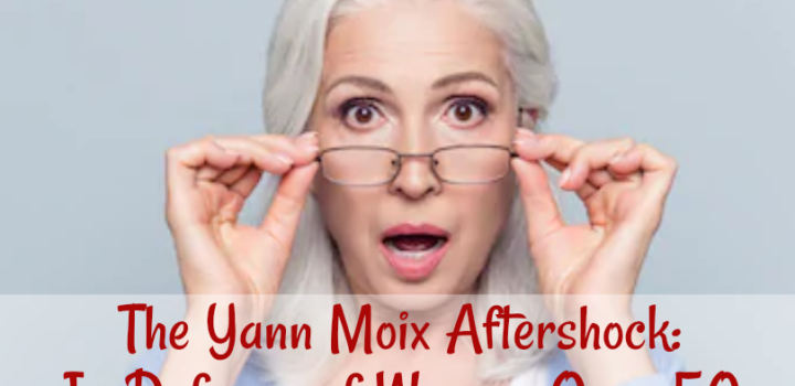 The Yann Moix Aftershock: In Defense of Women Over 50