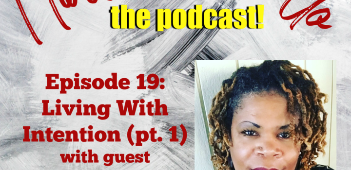 Living With Intention with Chakra Wanda (pt. 1) (Ep. 19)