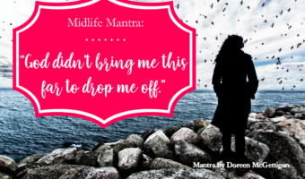 Midlife Mantra: God Didn't Bring Me This Far . . .