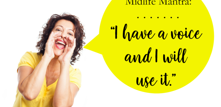 MIDLIFE MANTRA: I Have A Voice and I Will Use It
