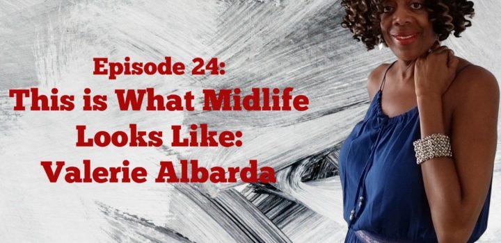 This is What Midlife Looks Like: Valerie Albarda