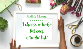 MIDLIFE MANTRA: To-Be Over To-Do